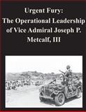 Urgent Fury: the Operational Leadership of Vice Admiral Joseph P. Metcalf, III, Naval War Naval War College, 1500731412