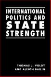 International Politics and State Strength, Volgy, Thomas J. and Bailin, Alison, 1588261417