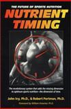 Nutrient Timing : The Future of Sports Nutrition, Ivy, John and Portman, Robert, 1591201411