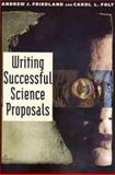 Writing Successful Science Proposals, Friedland, Andrew J. and Folt, Carol L., 0300081413