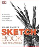 Sketch Book for the Artist, Sarah Simblet and Dorling Kindersley Publishing Staff, 0756651417