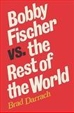 Bobby Fischer vs. the Rest of the World, Brad Darrach, 0923891412