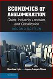 Economics of Agglomeration : Cities, Industrial Location, and Globalization, Fujita, Masahisa and Thisse, Jacques-François, 1107001412