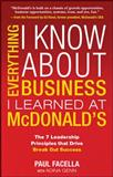 Everything I Know about Business I Learned at McDonald's : The 7 Leadership Principles That Drive Break Out Success, Facella, Paul and Genn, Adina, 0071601414