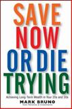 Save Now or Die Trying, Mark Bruno, 0470121416
