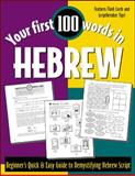 Your First 100 Words in Hebrew : Beginner's Quick and Easy Guide to Demystifying Hebrew Script, Wightwick, Jane, 0658011413