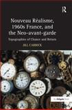 Nouveau Réalisme, 1960s France, and the Neo-Avant-Garde : Topographies of Chance and Return, Carrick, Jill, 0754661415