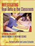 Investigating Real Data in the Classroom : Expanding Children's Understanding of Math and Science, Richard Lehrer, 0807741418