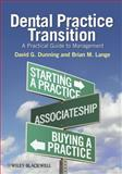 Dental Practice Transition : A Practical Guide to Management, Dunning, David and Lange, Brian, 081382141X