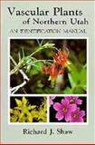 Vascular Plants of Northern Utah : An Identification Manual, Shaw, Richard J., 0874211417