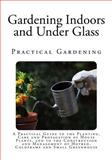 Gardening Indoors and under Glass, F. Rockwell, 1495491412