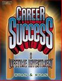 Career Success : A Lifetime Investment, Ryan, Jerry R. and Ryan, Roberta, 0538691417