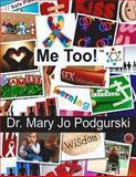 Me Too!, Mary Jo Podgurski, 0615671411