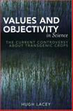 Values and Objectivity in Science : The Current Controversy about Transgenic Crops, Lacey, Hugh, 0739111418