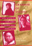 Grammar of Dissent : Poetry and Prose by Claire Harris, M. Nourbese Philip and Dionne Brand, , 0864921411