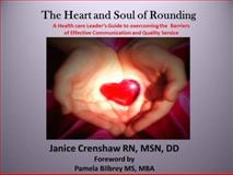 The Heart and Soul of Rounding : A healthcare leader's guilde to overcoming the barriers to effective communication and Quality Service,, 0967671418