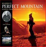Alaska's Perfect Mountain, Lana Johnson, 0974501417