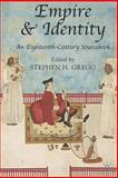 Empire and Identity : An Eighteenth-Century Sourcebook, Gregg, Stephen H. and Gregg, Stephen, 1403921415