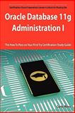Oracle Database 11g - Administration I Exam Preparation Course in a Book for Passing the 1Z0-052 Oracle Database 11g - Administration I Exam - the How to Pass on Your First Try Certification Study Guide, Curtis Reese, 1743041411