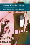 News Production : Theory and Practice, Niblock, Sarah and Machin, David, 0415371414