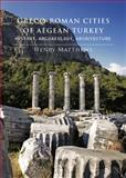 Greco-Roman Cities of Aegean Turkey : History, Archaeology, Architecture, Matthews, Henry, 605470141X