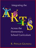 Integrating the Arts Across the Elementary School Curriculum, Gelineau, Phyllis, 0534611419
