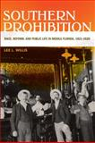 Southern Prohibition : Race, Reform, and Public Life in Middle Florida, 1821-1920, Willis, Lee and Willis, Lee L., 082034141X