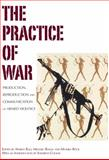The Practice of War : Production, Reproduction and Communication of Armed Violence, Monika B?ck, 0857451413