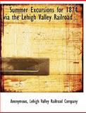 Summer Excursions for 1874 Via the Lehigh Valley Railroad, Anonymous and Anonymous, 1140631411