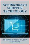 New Directions in Shopper Technology, Shopper Technology Institute, 1478701412
