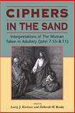 Ciphers in the Sand : Interpretations of the Woman Taken in Adultery (John 7. 53-8. 11), Kreitzer, Larry J. and Rooke, Deborah W., 1841271411