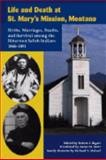 Life and Death at St. Mary's Mission, Montana : Births, Marriages, Deaths, and Survival among the Bitterroot Salish Indians, 1866-1891, Bigart, Robert and Malouf, Richard T., 1931291411