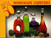 The Best 50 Homemade Liqueurs, Dona Z. Meilach, 1558671412