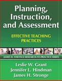 Planning, Instruction, and Assessment : Effective Teaching Practices, Grant, Leslie W. and Hindman, Jennifer L., 1596671416
