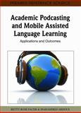 Academic Podcasting and Mobile Assisted Language Learning : Applications and Outcomes, Betty Rose Facer, 1609601416