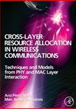 Cross-Layer Resource Allocation in Wireless Communications : Techniques and Models from PHY and MAC Layer Interaction, Perez-Neira, Ana I. and Realp Campalans, Marc, 0123741416