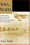 Spies in Arabia : The Great War and the Cultural Foundations of Britain's Covert Empire in the Middle East, Satia, Priya, 0195331419