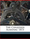 The Canadian Almanac 1873, Unknown Unknown, 114931141X
