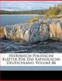 Historisch-Politische Blätter Für das Katholische Deutschland, Franz Binder and Georg Von Jochner, 1149791411