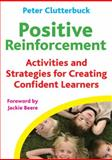 Positive Reinforcement : Activities and Strategies for Creating Confident Learners, Clutterbuck, Peter, 184590141X