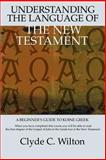 Understanding the Language of the New Testament, Clyde Wilton, 0595381413