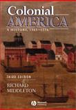 Colonial America : A History, 1565 - 1776, Middleton, Richard, 0631221417