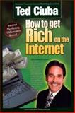 How to Get Rich on the Internet : 21 Top Gun Internet Marketers Reveal Their Insider Secrets, Ted Ciuba, 0967241413