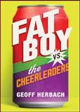Fat Boy vs. the Cheerleaders, Geoff Herbach, 1402291418