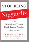 Stop Being Niggardly, Karen Hunter, 1476791414