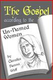 The Gospel According to the un-Named Women, Claralice Wolf, 1492221414