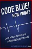 Code Blue! Now What?, Michael Heuninckx, 1500441414