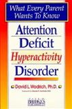 Attention Deficit Hyperactivity Disorder : What Every Parent Wants to Know, David L., Ph.D. Wodrich, 1557661413
