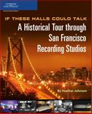If These Halls Could Talk : A Historical Tour Through San Francisco Recording Studios, Johnson, Heather, 1598631411