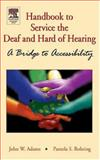 Handbook to Service the Deaf and Hard of Hearing : A Bridge to Accessibility, Adams, John W. and Rohring, Pamela, 0120441411